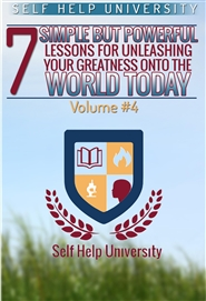 7 Simple But Powerful Lessons For Unleashing Your Greatness Onto The World Today Vol #4 cover image