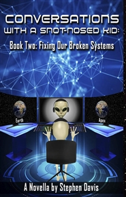 Conversations with a Snot-Nosed Kid:  Book Two – Fixing Our Broken Systems cover image
