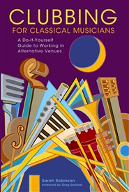 Clubbing for Classical Musicians: A Do-It-Yourself Guide to Working in Alternative Venues cover image