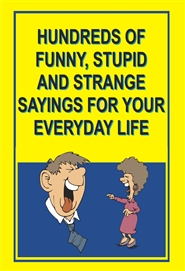 Hundreds of funny, stupid and strange sayings for your everyday life cover image