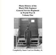Photo History of the Black 95th Engineer General Service Regiment in World War II Volume One cover image