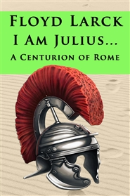 I Am Julius… A Centurion of Rome cover image