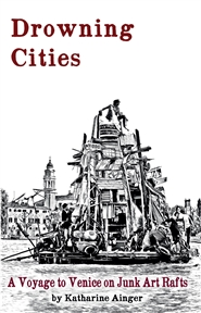 Drowning Cities A voyage to Venice on junk art rafts. cover image