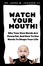 Watch Your Mouth! Why Your Own Words Are Powerful, And How To Use Words To Shape Your Life cover image