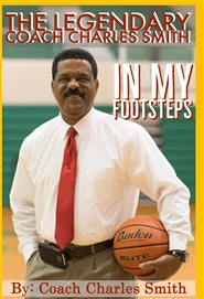 The Legendary Coach Charles Smith In My Footsteps cover image