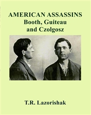 AMERICAN ASSASSINS Booth, Guiteau and Czolgosz cover image