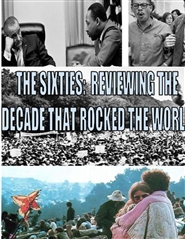 The Sixties: Reviewing the Decade that Rocked the World cover image
