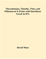 Thessalonians, Timothy, Titus, and Philemon in E-Prime with Interlinear Greek in IPA cover image