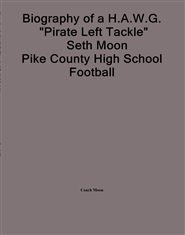"Biography of a H.A.W.G. ""Pirate Left Tackle"" Seth Moon Pike County High School Football 2017 Historic Season cover image"
