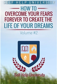 How To Overcome Your Fears Forever To Create The Life Of Your Dreams Vol #2 cover image