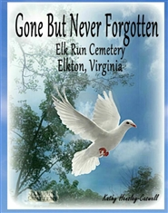 Gone But Never Forgotten Elk Run Cemetery Elkton Virginia cover image